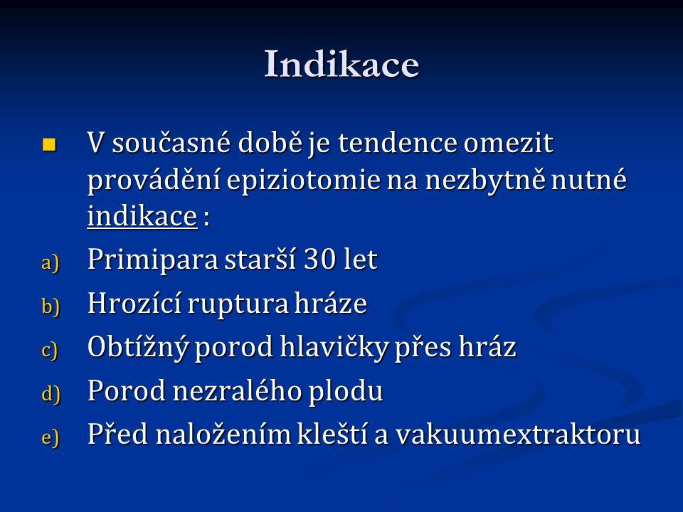 Indikace V současné době je tendence omezit provádění epiziotomie na nezbytně nutné indikace : V současné době je tendence omezit provádění epiziotomi