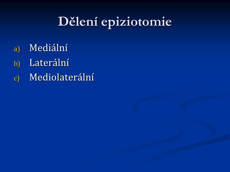 Dělení epiziotomie a) Mediální b) Laterální c) Mediolaterální