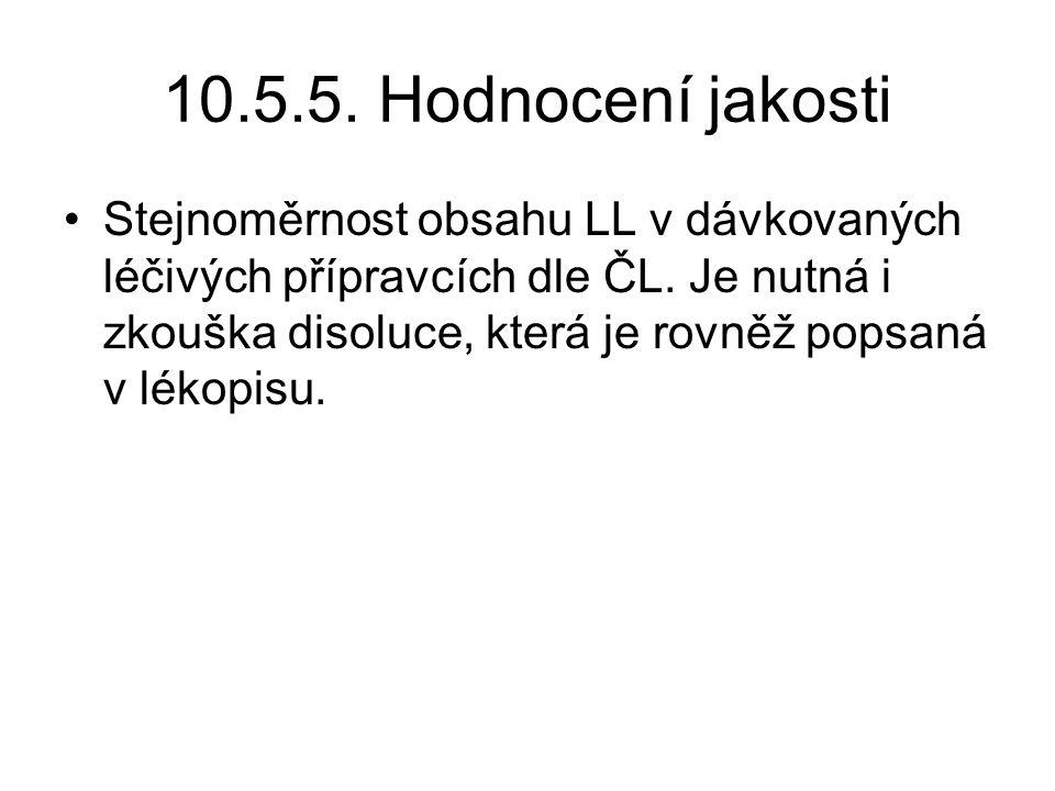 10.5.5.Hodnocení jakosti Stejnoměrnost obsahu LL v dávkovaných léčivých přípravcích dle ČL.
