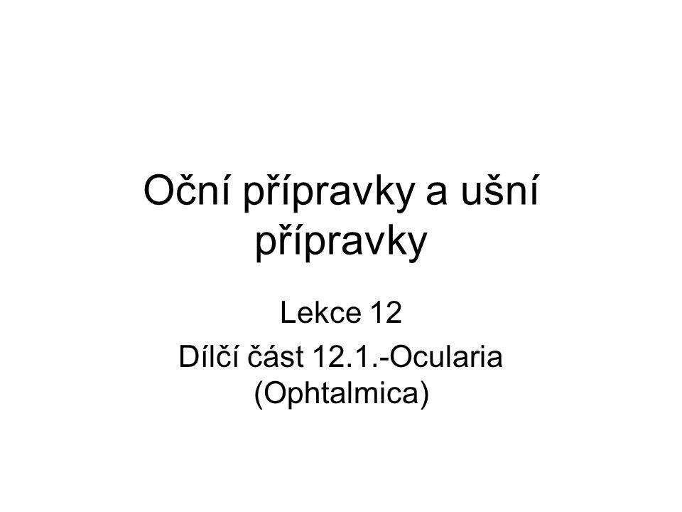 Oční přípravky a ušní přípravky Lekce 12 Dílčí část 12.1.-Ocularia (Ophtalmica)