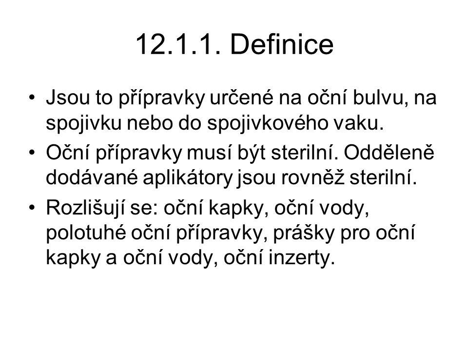 12.1.1.Definice Jsou to přípravky určené na oční bulvu, na spojivku nebo do spojivkového vaku.