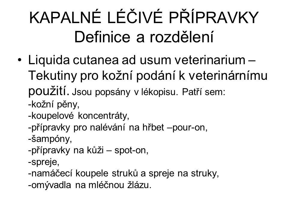 KAPALNÉ LÉČIVÉ PŘÍPRAVKY Definice a rozdělení Liquida cutanea ad usum veterinarium – Tekutiny pro kožní podání k veterinárnímu použití.