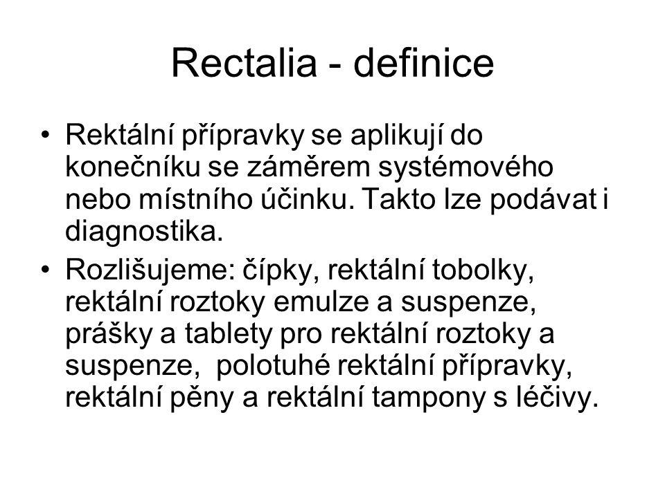 Rectalia - definice Rektální přípravky se aplikují do konečníku se záměrem systémového nebo místního účinku.