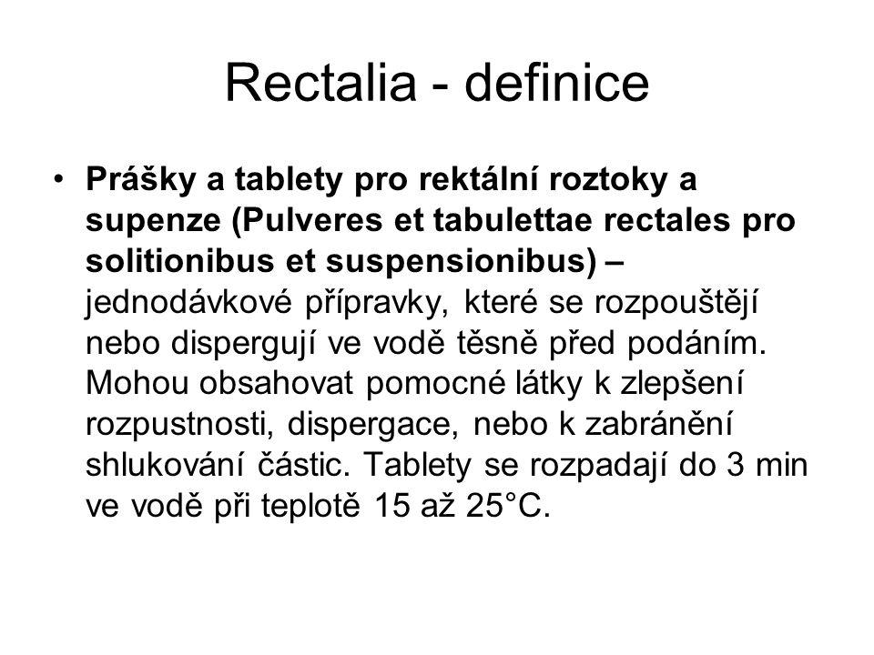 Rectalia - definice Prášky a tablety pro rektální roztoky a supenze (Pulveres et tabulettae rectales pro solitionibus et suspensionibus) – jednodávkové přípravky, které se rozpouštějí nebo dispergují ve vodě těsně před podáním.