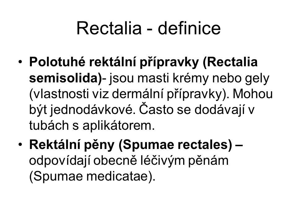 Rectalia - definice Polotuhé rektální přípravky (Rectalia semisolida)- jsou masti krémy nebo gely (vlastnosti viz dermální přípravky).