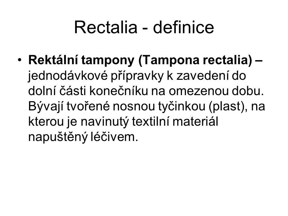 Rectalia - definice Rektální tampony (Tampona rectalia) – jednodávkové přípravky k zavedení do dolní části konečníku na omezenou dobu.