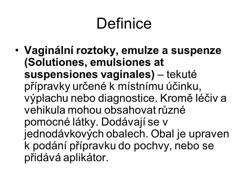 Definice Vaginální roztoky, emulze a suspenze (Solutiones, emulsiones at suspensiones vaginales) – tekuté přípravky určené k místnímu účinku, výplachu nebo diagnostice.