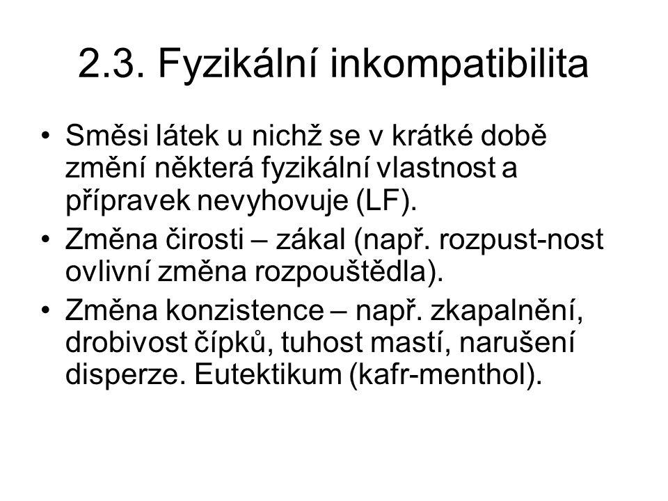 2.3. Fyzikální inkompatibilita Směsi látek u nichž se v krátké době změní některá fyzikální vlastnost a přípravek nevyhovuje (LF). Změna čirosti – zák