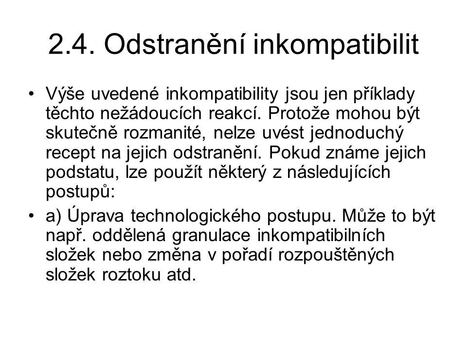 2.4. Odstranění inkompatibilit Výše uvedené inkompatibility jsou jen příklady těchto nežádoucích reakcí. Protože mohou být skutečně rozmanité, nelze u