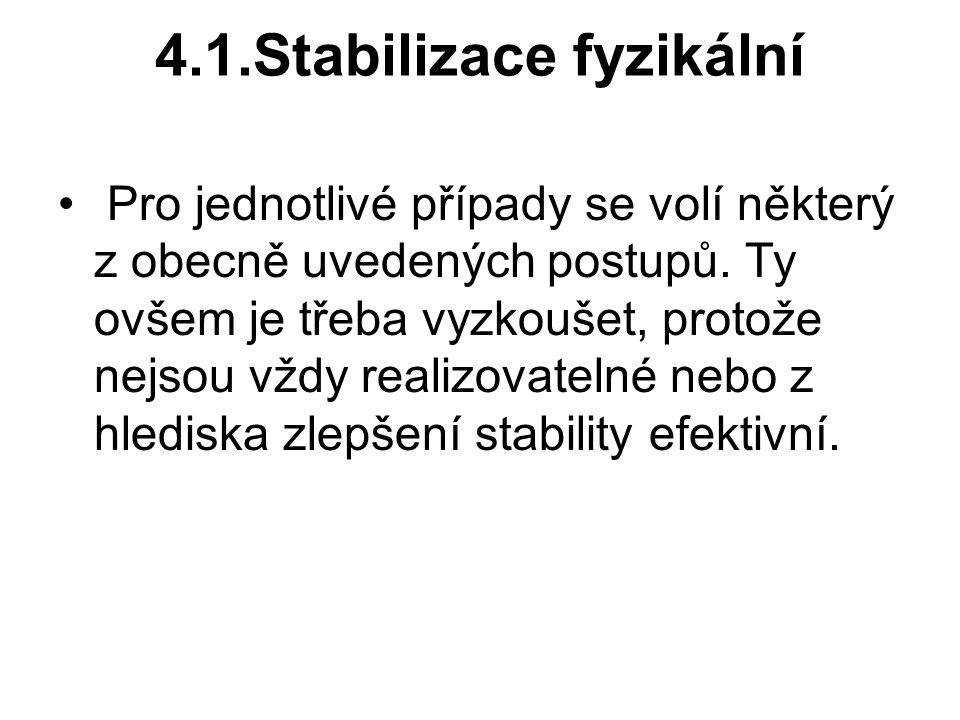 4.1.Stabilizace fyzikální Pro jednotlivé případy se volí některý z obecně uvedených postupů.