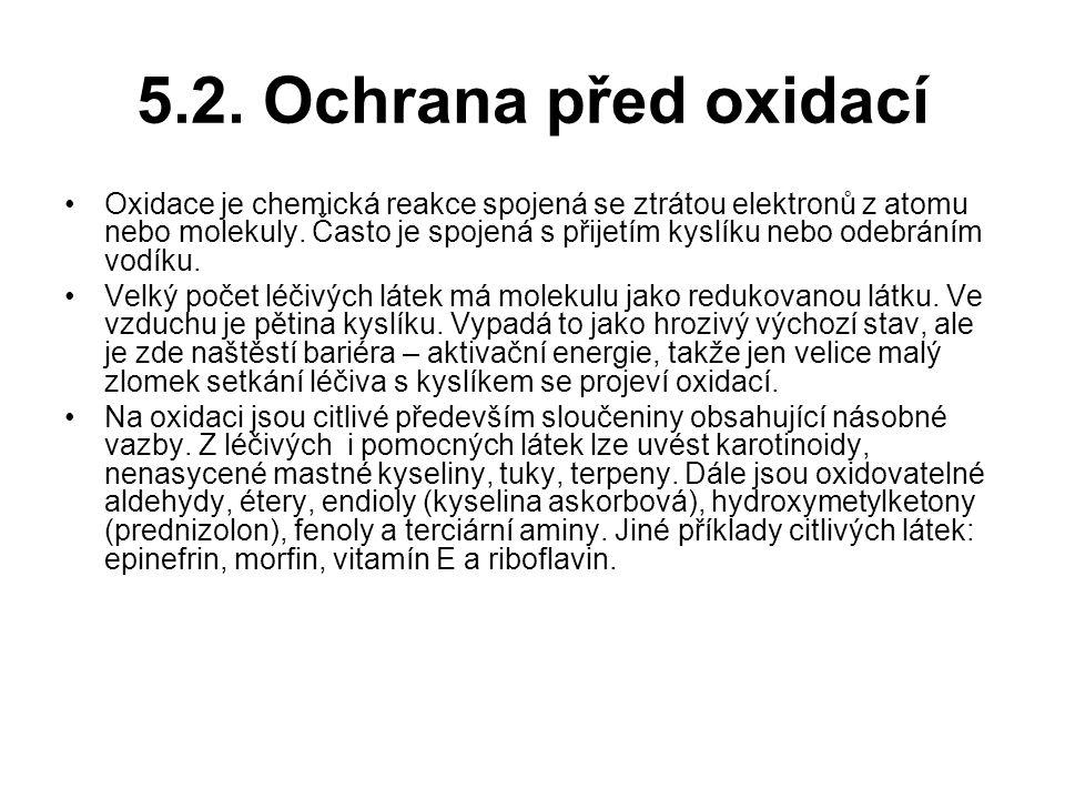 5.2. Ochrana před oxidací Oxidace je chemická reakce spojená se ztrátou elektronů z atomu nebo molekuly. Často je spojená s přijetím kyslíku nebo odeb