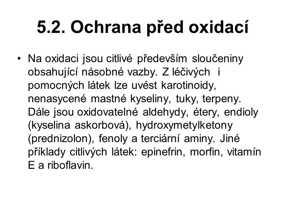 5.2.Ochrana před oxidací Na oxidaci jsou citlivé především sloučeniny obsahující násobné vazby.
