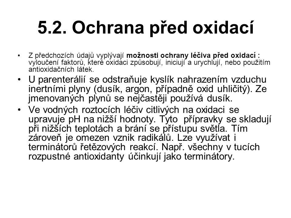 5.2. Ochrana před oxidací Z předchozích údajů vyplývají možnosti ochrany léčiva před oxidací : vyloučení faktorů, které oxidaci způsobují, iniciují a