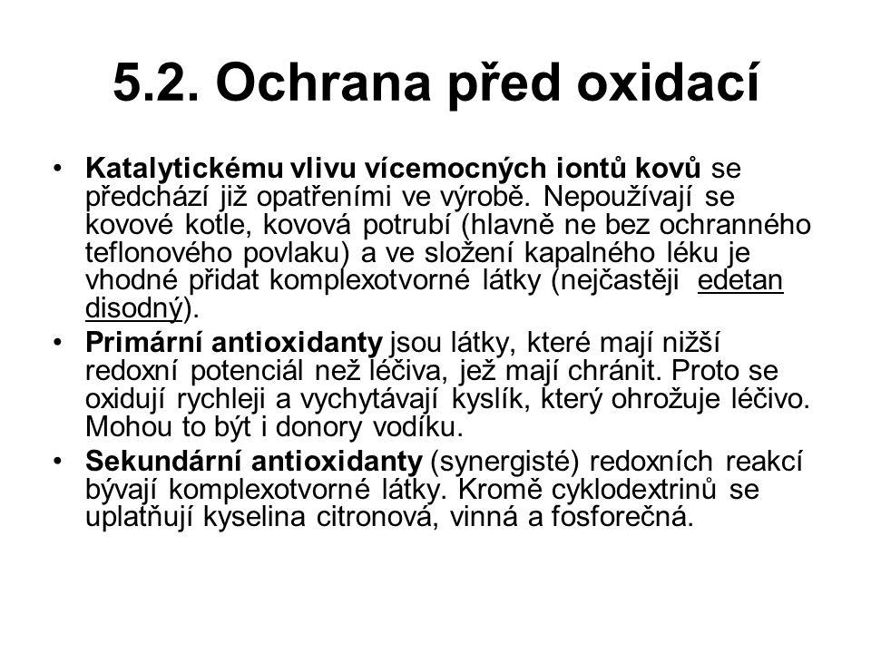 5.2. Ochrana před oxidací Katalytickému vlivu vícemocných iontů kovů se předchází již opatřeními ve výrobě. Nepoužívají se kovové kotle, kovová potrub