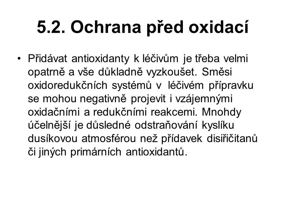 5.2. Ochrana před oxidací Přidávat antioxidanty k léčivům je třeba velmi opatrně a vše důkladně vyzkoušet. Směsi oxidoredukčních systémů v léčivém pří