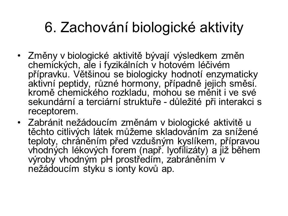 6. Zachování biologické aktivity Změny v biologické aktivitě bývají výsledkem změn chemických, ale i fyzikálních v hotovém léčivém přípravku. Většinou