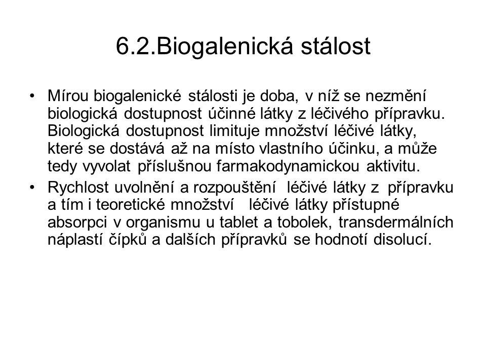 6.2.Biogalenická stálost Mírou biogalenické stálosti je doba, v níž se nezmění biologická dostupnost účinné látky z léčivého přípravku.