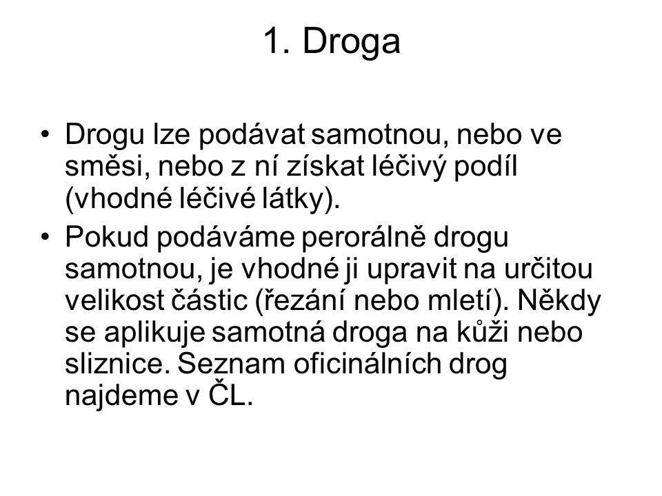 1. Droga Drogu lze podávat samotnou, nebo ve směsi, nebo z ní získat léčivý podíl (vhodné léčivé látky). Pokud podáváme perorálně drogu samotnou, je v
