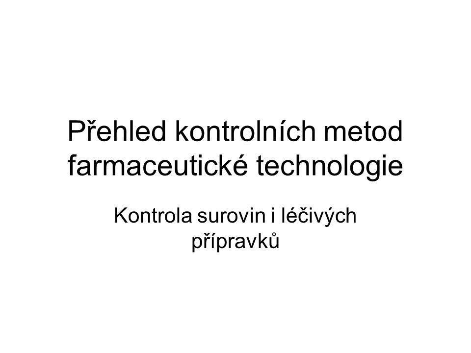 Přehled kontrolních metod farmaceutické technologie Kontrola surovin i léčivých přípravků