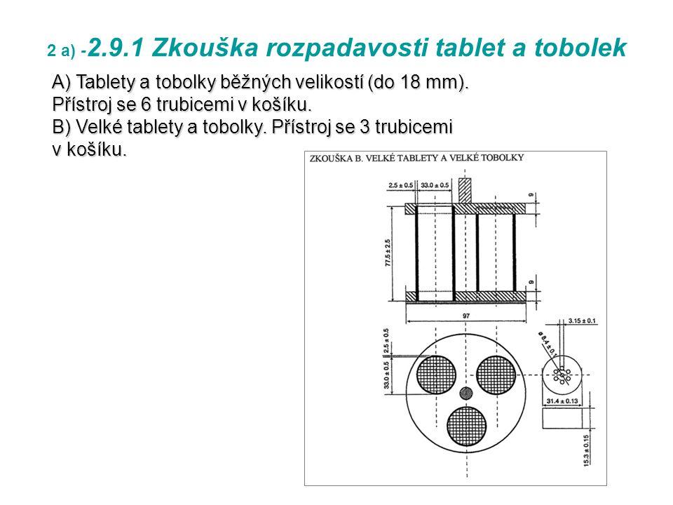2 a) - 2.9.1 Zkouška rozpadavosti tablet a tobolek A) Tablety a tobolky běžných velikostí (do 18 mm).