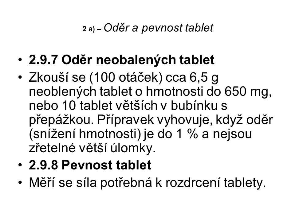 2 a) – Oděr a pevnost tablet 2.9.7 Oděr neobalených tablet Zkouší se (100 otáček) cca 6,5 g neoblených tablet o hmotnosti do 650 mg, nebo 10 tablet větších v bubínku s přepážkou.