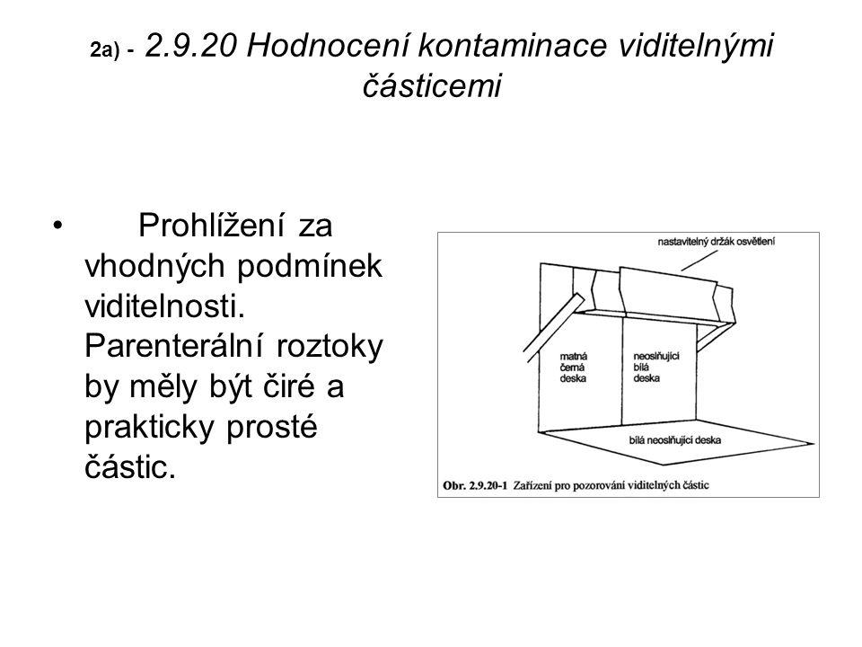 2a) - 2.9.20 Hodnocení kontaminace viditelnými částicemi Prohlížení za vhodných podmínek viditelnosti.