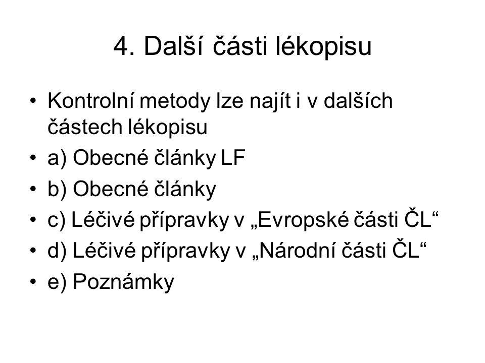 """4. Další části lékopisu Kontrolní metody lze najít i v dalších částech lékopisu a) Obecné články LF b) Obecné články c) Léčivé přípravky v """"Evropské č"""