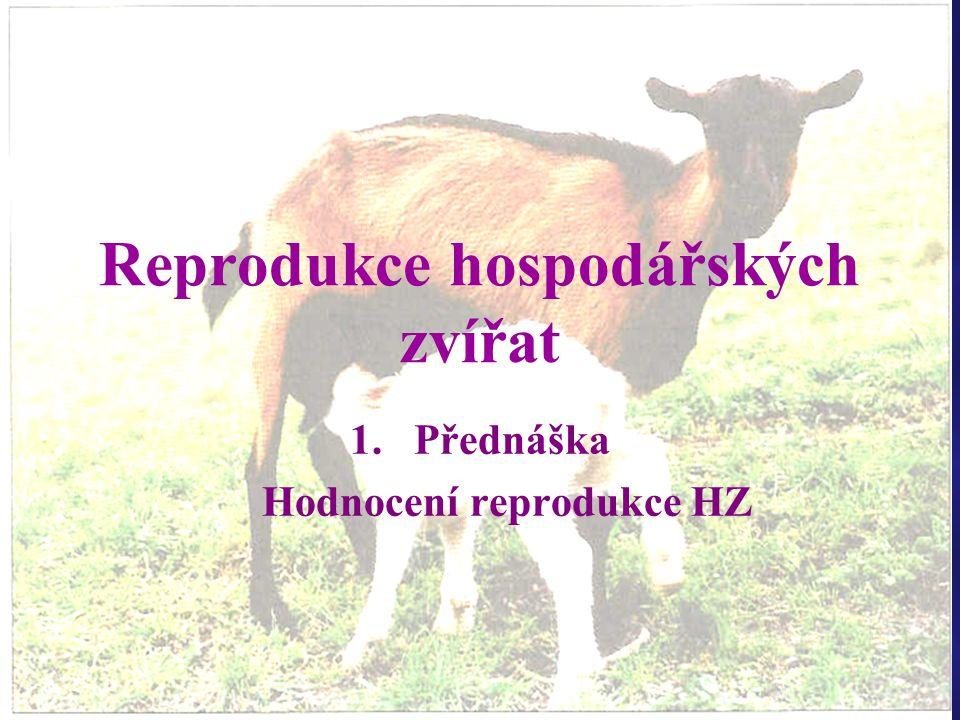 Reprodukce hospodářských zvířat 1.Přednáška Hodnocení reprodukce HZ