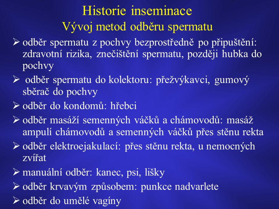 Historie inseminace Vývoj metod odběru spermatu  odběr spermatu z pochvy bezprostředně po připuštění: zdravotní rizika, znečištění spermatu, později
