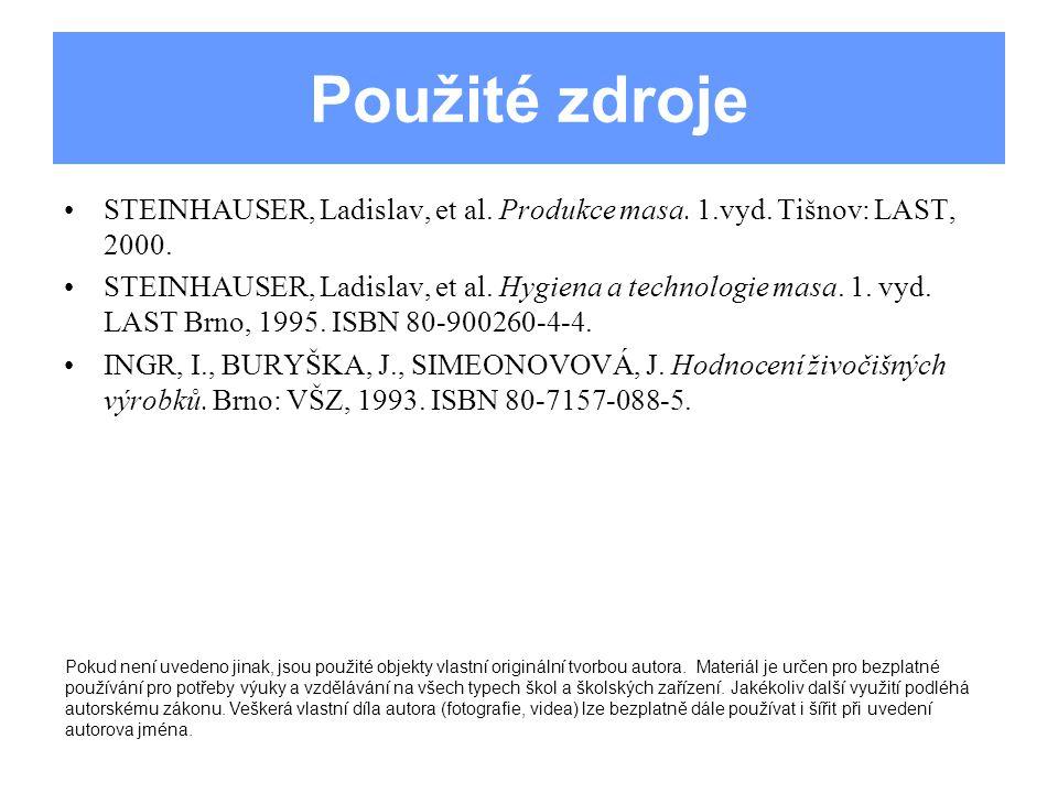Použité zdroje STEINHAUSER, Ladislav, et al. Produkce masa. 1.vyd. Tišnov: LAST, 2000. STEINHAUSER, Ladislav, et al. Hygiena a technologie masa. 1. vy