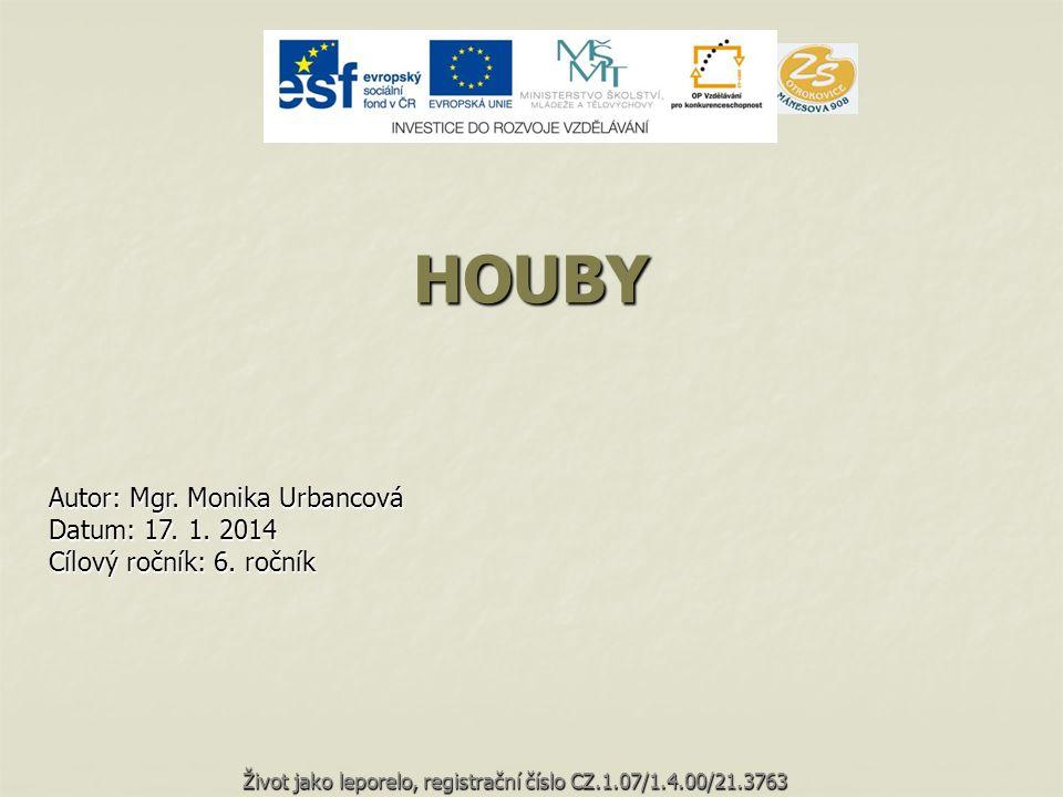 HOUBY Autor: Mgr. Monika Urbancová Datum: 17. 1. 2014 Cílový ročník: 6. ročník Život jako leporelo, registrační číslo CZ.1.07/1.4.00/21.3763