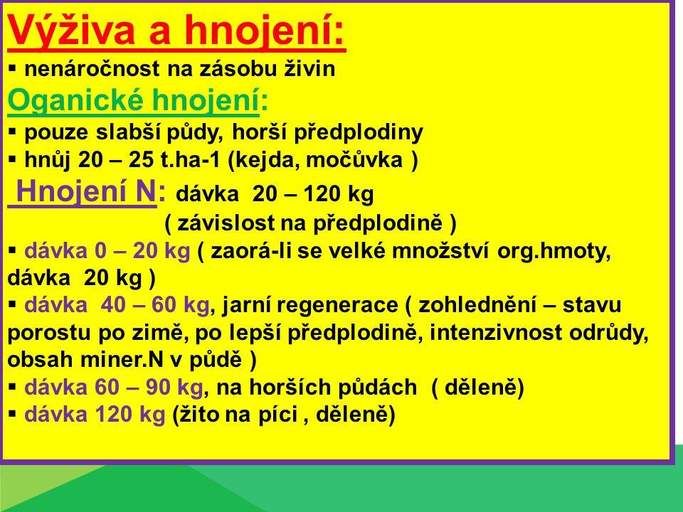 Výživa a hnojení:  nenáročnost na zásobu živin Oganické hnojení:  pouze slabší půdy, horší předplodiny  hnůj 20 – 25 t.ha-1 (kejda, močůvka ) Hnoje