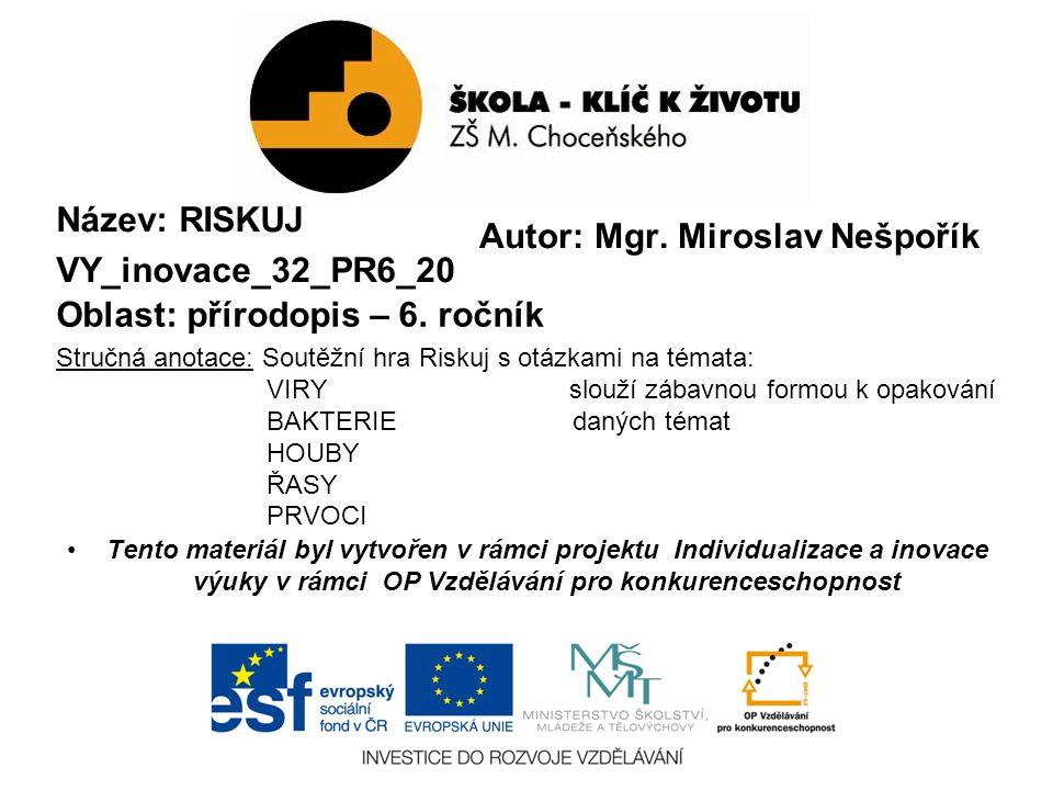 Název: RISKUJ VY_inovace_32_PR6_20 Oblast: přírodopis – 6.