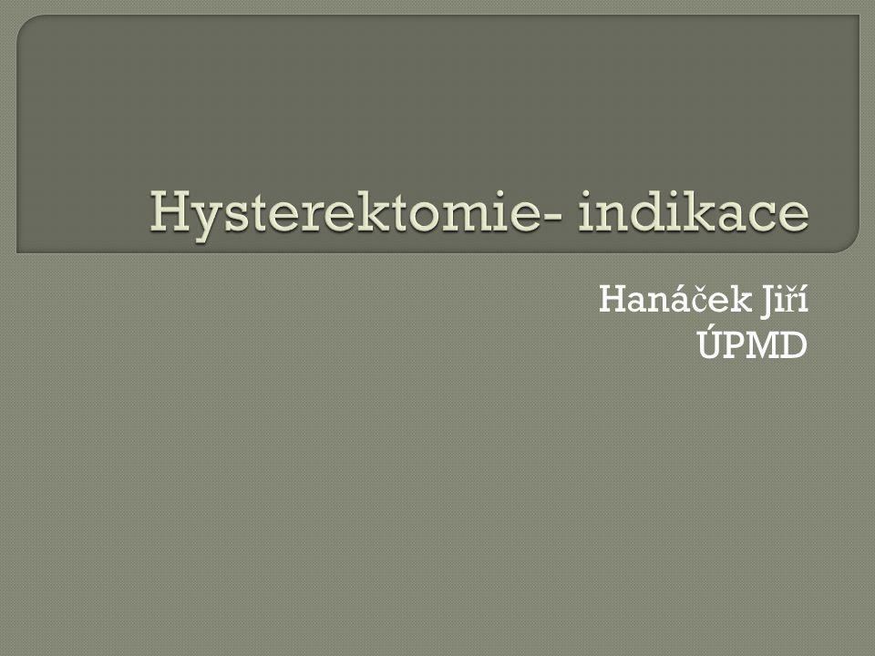 Indikace shodné s laparoskopickou hysterektomií
