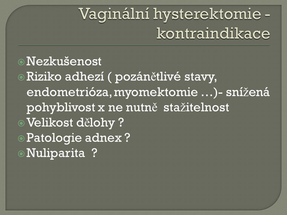  Nezkušenost  Riziko adhezí ( pozán ě tlivé stavy, endometrióza, myomektomie …)- sní ž ená pohyblivost x ne nutn ě sta ž itelnost  Velikost d ě loh