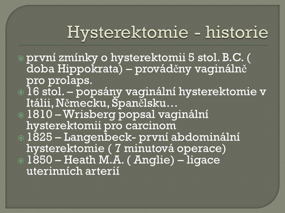  první zmínky o hysterektomii 5 stol. B.C. ( doba Hippokrata) – provád ě ny vagináln ě pro prolaps.  16 stol. – popsány vaginální hysterektomie v It
