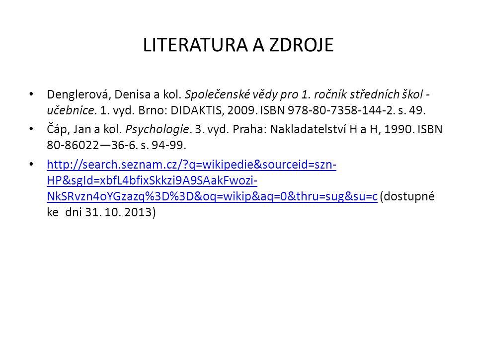 LITERATURA A ZDROJE Denglerová, Denisa a kol.Společenské vědy pro 1.