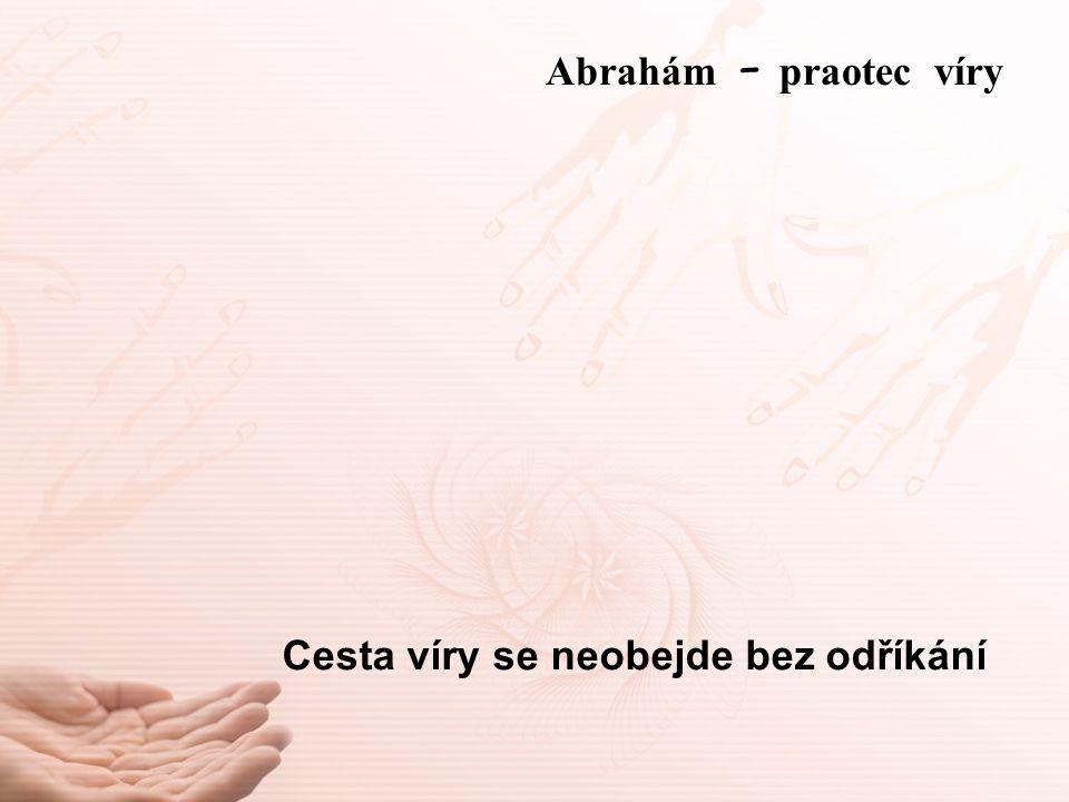 Cesta víry se neobejde bez odříkání Abrah á m – praotec víry