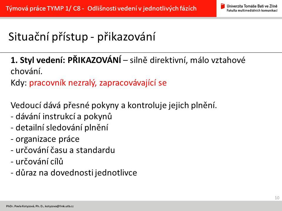 10 PhDr. Pavla Kotyzová, Ph. D., kotyzova@fmk.utb.cz Situační přístup - přikazování Týmová práce TYMP 1/ C8 - Odlišnosti vedení v jednotlivých fázích