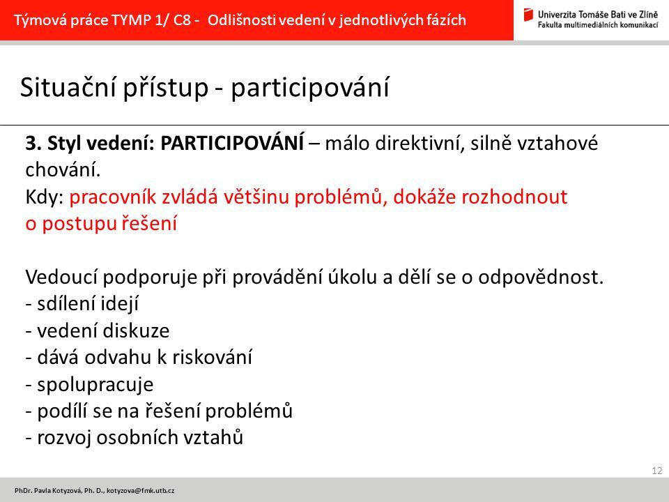 12 PhDr. Pavla Kotyzová, Ph. D., kotyzova@fmk.utb.cz Situační přístup - participování Týmová práce TYMP 1/ C8 - Odlišnosti vedení v jednotlivých fázíc