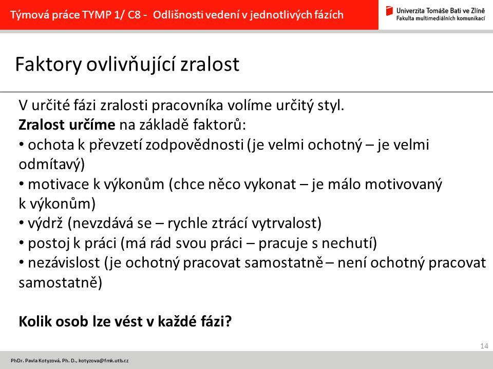 14 PhDr. Pavla Kotyzová, Ph. D., kotyzova@fmk.utb.cz Faktory ovlivňující zralost Týmová práce TYMP 1/ C8 - Odlišnosti vedení v jednotlivých fázích V u