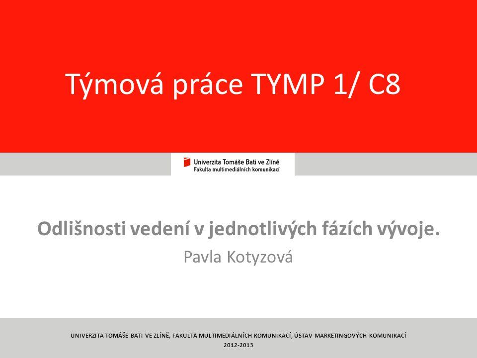 8 Týmová práce TYMP 1/ C8 Odlišnosti vedení v jednotlivých fázích vývoje. Pavla Kotyzová UNIVERZITA TOMÁŠE BATI VE ZLÍNĚ, FAKULTA MULTIMEDIÁLNÍCH KOMU