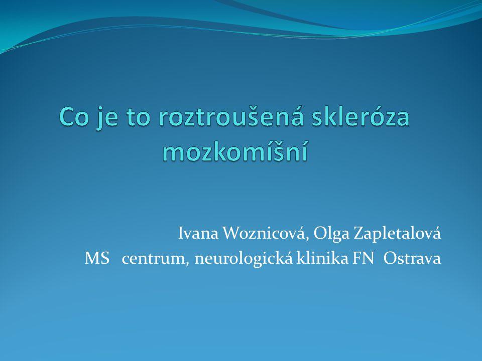 Ivana Woznicová, Olga Zapletalová MS centrum, neurologická klinika FN Ostrava