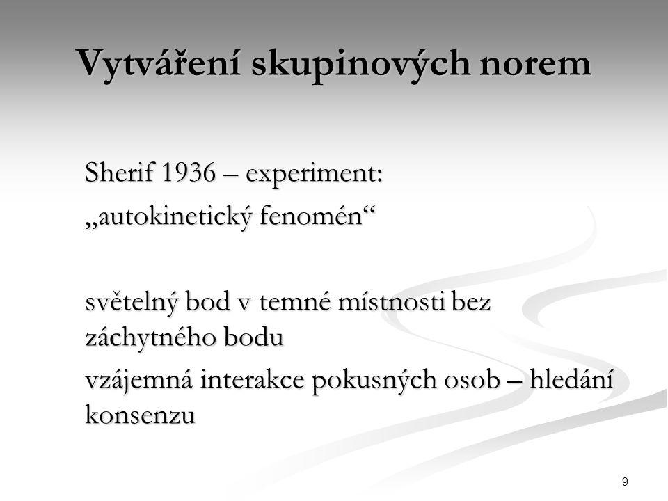 """9 Vytváření skupinových norem Sherif 1936 – experiment: """"autokinetický fenomén"""" světelný bod v temné místnosti bez záchytného bodu vzájemná interakce"""