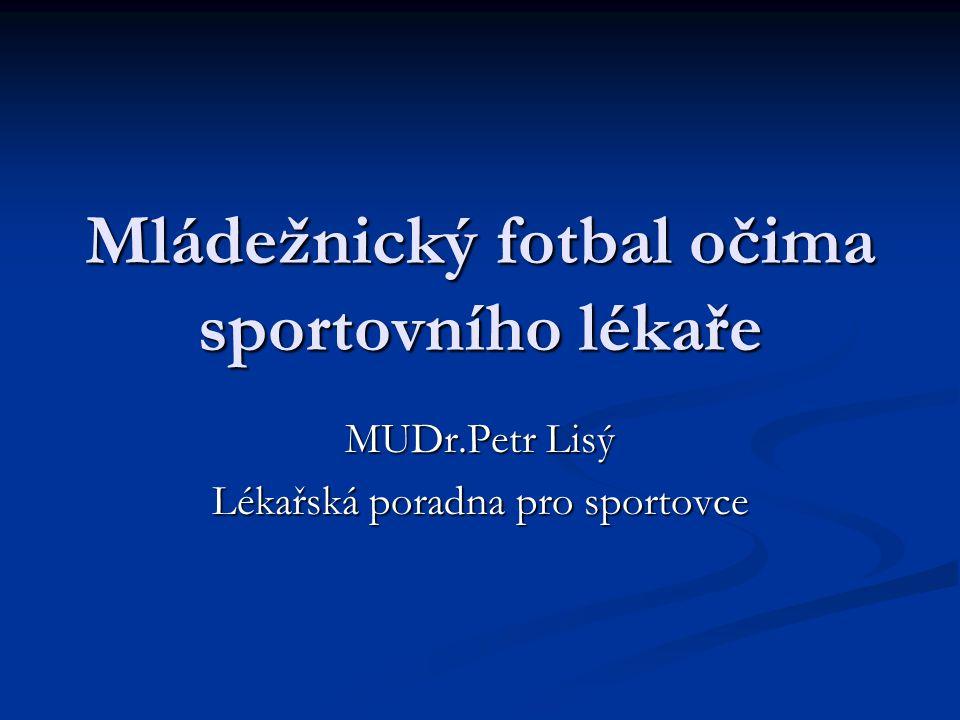 Mládežnický fotbal očima sportovního lékaře MUDr.Petr Lisý Lékařská poradna pro sportovce