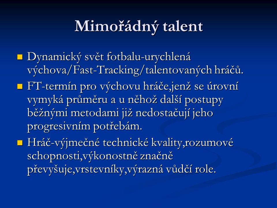 Mimořádný talent Dynamický svět fotbalu-urychlená výchova/Fast-Tracking/talentovaných hráčů. Dynamický svět fotbalu-urychlená výchova/Fast-Tracking/ta