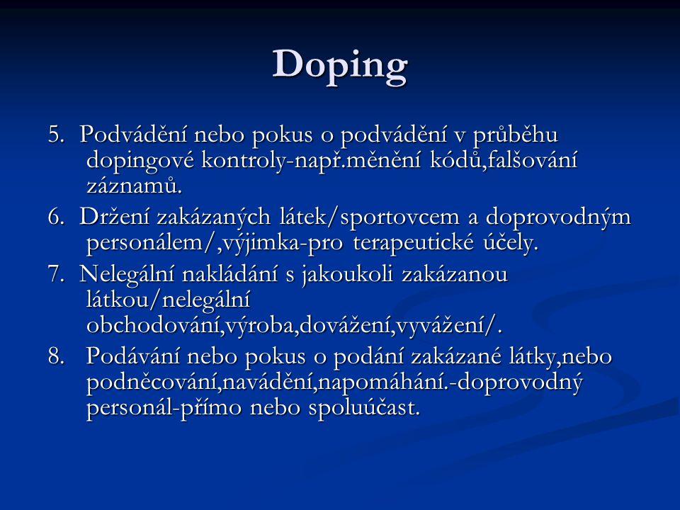 Doping 5. Podvádění nebo pokus o podvádění v průběhu dopingové kontroly-např.měnění kódů,falšování záznamů. 5. Podvádění nebo pokus o podvádění v průb
