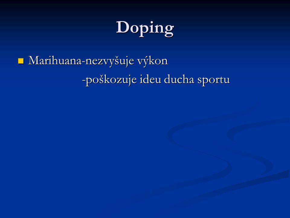 Doping Marihuana-nezvyšuje výkon Marihuana-nezvyšuje výkon -poškozuje ideu ducha sportu -poškozuje ideu ducha sportu