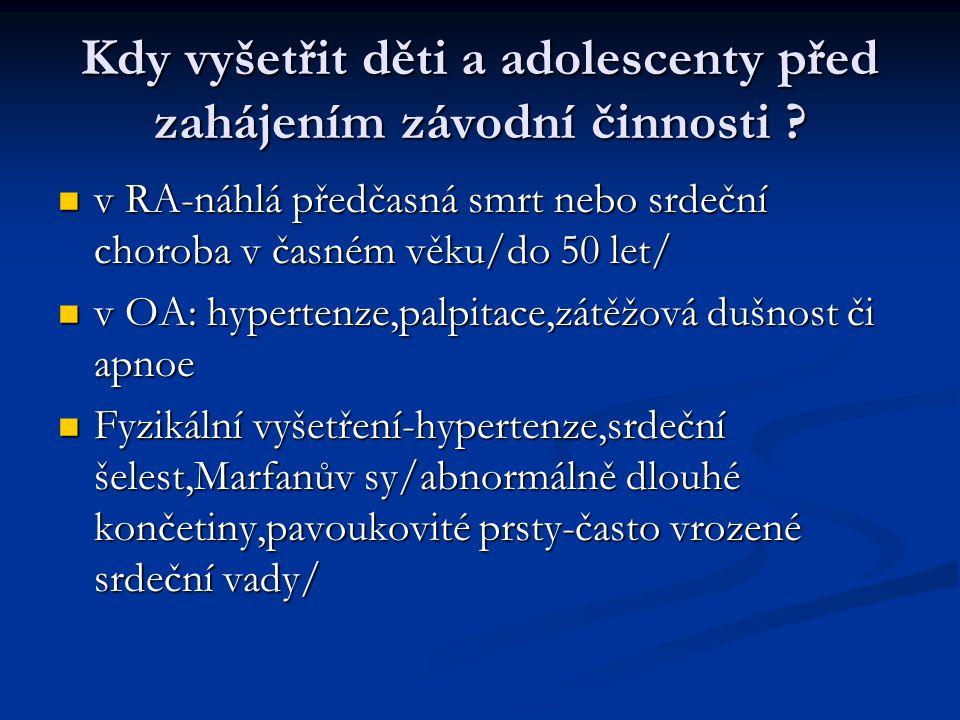 Kdy vyšetřit děti a adolescenty před zahájením závodní činnosti ? v RA-náhlá předčasná smrt nebo srdeční choroba v časném věku/do 50 let/ v RA-náhlá p