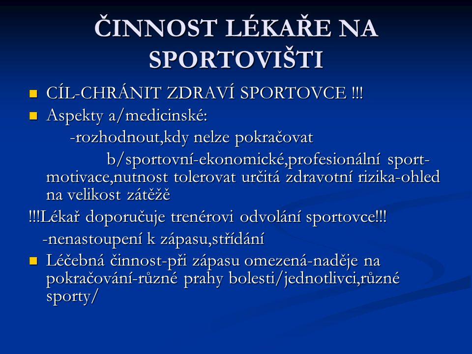 ČINNOST LÉKAŘE NA SPORTOVIŠTI CÍL-CHRÁNIT ZDRAVÍ SPORTOVCE !!! CÍL-CHRÁNIT ZDRAVÍ SPORTOVCE !!! Aspekty a/medicinské: Aspekty a/medicinské: -rozhodnou